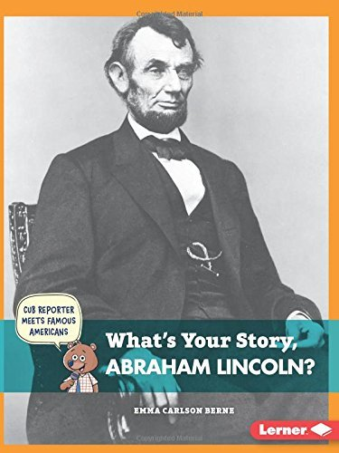 What's Your Story, Abraham Lincoln? (Cub Reporter Meets Famous Americans) by Emma Carlson Berne (2015-08-06)