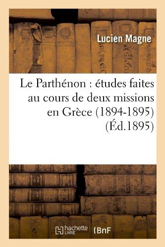 Le Parthénon : études faites au cours de deux missions en Grèce (1894-1895) (Éd.1895)