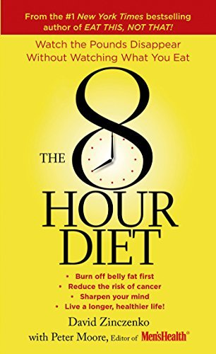 The 8-Hour Diet: Watch the Pounds Disappear without Watching What You Eat! by David Zinczenko (2015-06-02)