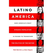 Latino America: How America's Most Dynamic Population is Poised to Transform the Politics of the Nation (English Edition)