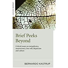 Brief Peeks Beyond: Critical Essays on Metaphysics, Neuroscience, Free Will, Skepticism and Culture (English Edition)