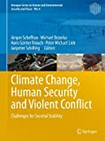 Climate Change, Human Security and Violent Conflict: Challenges for Societal Stability (Hexagon Series on Human and Environmental Security and Peace, Band 8)