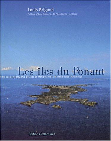 Les îles du Ponant : Histoires et géographie des îles et des îlots de la Manche et de l'Atlantique par Louis Brigand