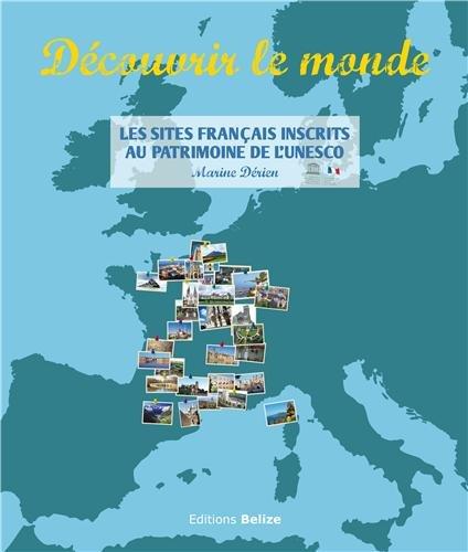 Découvrir le monde : Les sites français inscrits au patrimoine mondial de l'UNESCO
