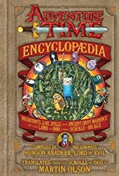 The Adventure Time Encyclopaedia: Inhabitants, Lore, Spells, and Ancient Crypt Warnings of the Land of Ooo Circa 19.56 B.G.E. - 501 A.G.E by Martin Olson (2013-10-10)