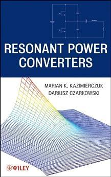 Resonant Power Converters von [Kazimierczuk, Marian K., Czarkowski, Dariusz]