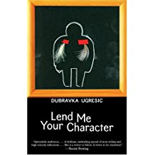 Lend Me Your Character by Dubravka Ugresic (1-Jul-2005) Hardcover