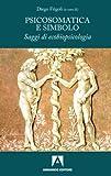 Psicosomatica e simbolo. Saggi di ecobiopsicologia (Scaffale aperto/Psicologia)