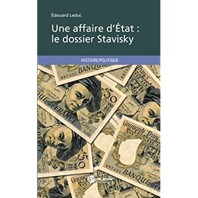 Une affaire dÉtat : le dossier Stavisky