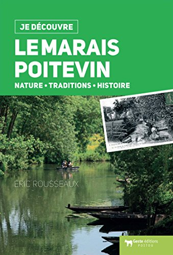 Je Découvre le Marais Poitevin (Dos Carre) - Nature Tradition et Histoire par Rousseaux Eric