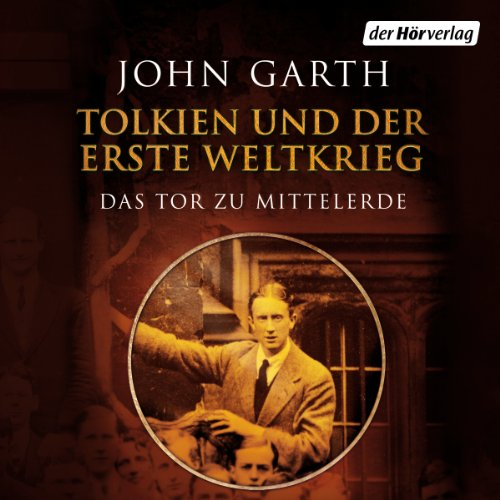 Tolkien und der Erste Weltkrieg: Das Tor zu Mittelerde (Herr Der Ringe Hörbücher)