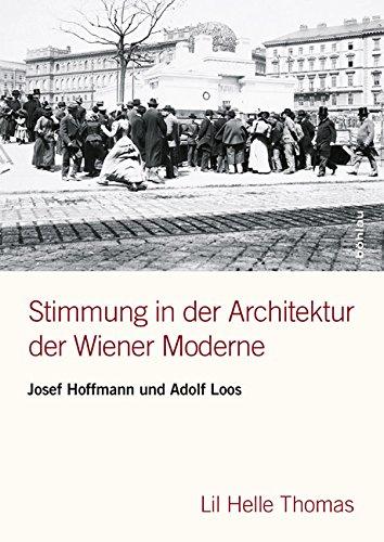 Stimmung in der Architektur der Wiener Moderne: Josef Hoffmann und Adolf Loos