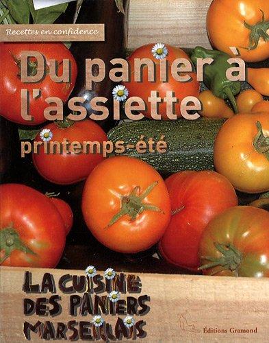 Du panier à l'assiette printemps-été : La cuisine des Paniers Marseillais par Margot Schleinitz