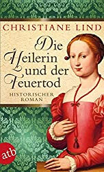 Die Heilerin und der Feuertod: Historischer Roman