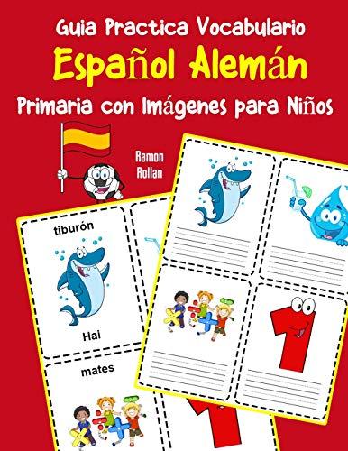 Guia Practica Vocabulario Español Alemán Primaria con Imágenes para Niños: Espanol Aleman vocabulario 200 palabras más usadas A1 A2 B1 B2 C1 C2 (Vocabulario español para niños)