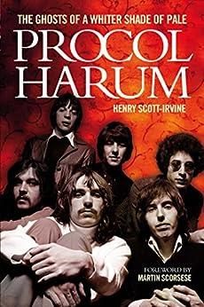 Procol Harum: The Ghosts Of A Whiter Shade of Pale von [Scott-Irvine, Henry]