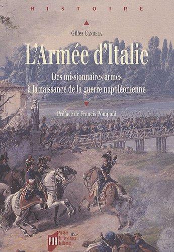 Armée d'Italie : Des missionnaires armés à la naissance de la guerre napoléonienne par Gilles Candela