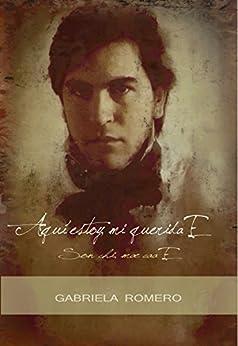 Aquí estoy, mi querida E (Spanish Edition) par [Romero, Gabriela]