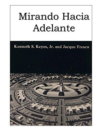 Mirando hacia adelante por Kenneth S. Keyes Jr. Jacque Fresco