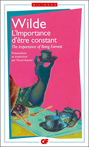 L'importance d'être constant / The Importance of Being Earnest - édition bilingue (Garnier Flammarion / Théâtre bilingue) (French Edition)