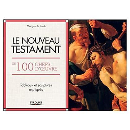 Le Nouveau Testament en 100 chefs-d'oeuvre: Tableaux et sculptures expliqués.