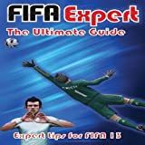 FIFA Expert's FIFA 13 Ultimate Guide (Providing tips for all areas of FIFA) (English Edition)