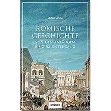 Römische Geschichte: Von den Anfängen bis zum Untergang