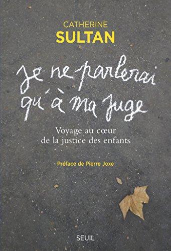 """"""" Je ne parlerai qu'à ma juge """". Voyage au coeur de la justice des enfants (H.C. ESSAIS)"""