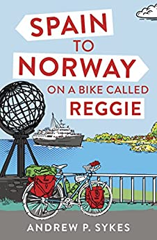 Spain to Norway on a Bike Called Reggie by [Sykes, Andrew P.]