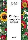 Elizabeth y su jardín alemán par Elizabeth Von Arnim