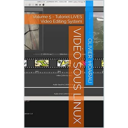 Vidéo sous Linux: Volume 5 - Tutoriel LiVES Video Editing System