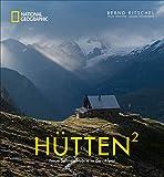 National Geographic Bildband: Hütten hoch 2. Neue Sehnsuchtsorte in den Alpen. Traumhafte Hütten mit atemberaubender Aussicht und Lage in Bayern, ... und Italien. Mit persönlichen Wandertipps.