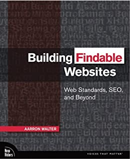 Building Findable Websites: Web Standards, SEO, and Beyond (Voices That Matter) von [Walter, Aarron]