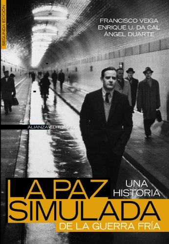 La paz simulada: Una historia de la Guerra Fría: 1941-1991 (Alianza Ensayo) por Francisco Veiga
