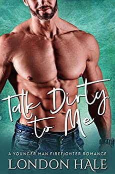 Talk Dirty To Me: A Younger Man Firefighter Romance by [Hale, London]