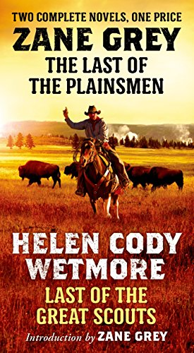 The Last of the Plainsmen and Last of the Great Scouts: Two Complete Novels (English Edition) -