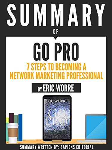 Summary Of Go Pro: 7 Steps To Becoming A Network Marketing Professional, By Eric Worre (English Edition)