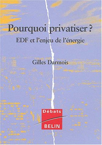 Pourquoi privatiser ? : EDF et l'enjeu de l'économie par Gilles Darmois