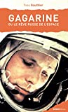 Gagarine: Ou le rêve russe de l'espace