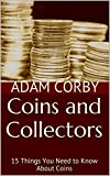 Coins and Collectors: 15 Things You Need to Know About Coins