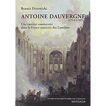 Antoine Dauvergne (1713-1797): Une carrière tourmentée dans la France musicale des Lumières