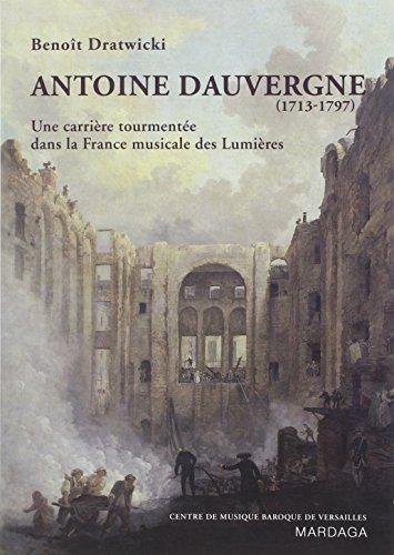 Antoine Dauvergne (1713-1797) : Une carrière tourmentée dans la France musicale des Lumières
