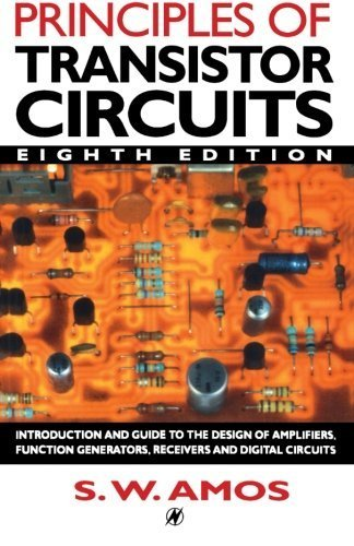 Principles of Transistor Circuits, Eighth Edition: Introduction and guide to the design of amplifiers, function generators, receivers and digital circuits by S W Amos (1994-06-01)
