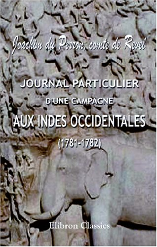 Journal particulier d\'une campagne aux Indes Occidentales: (1781-1782)