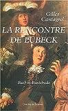 La rencontre de Lübeck - Bach et Buxtehude