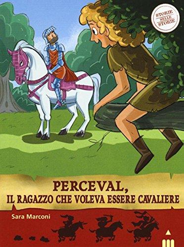 Perceval, il ragazzo che voleva essere cavaliere. Storie nelle storie di Sara Marconi,S. Frasca