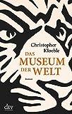 Das Museum der Welt: Roman von Christopher Kloeble