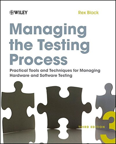 Managing the Testing Process: Practical Tools and Techniques for Managing Hardware and Software Testing, Third Edition