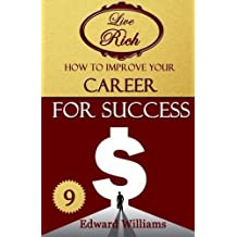 How To Improve Your Career For Success: Live Rich: Volume 9 by Edward Williams (2015-06-18)