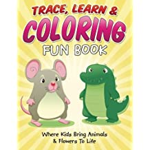 Trace, Learn & Coloring Fun Book: Where Kids Bring Animals & Flowers To Life